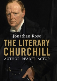The Literary Churchill : Author, Reader, Actor, Paperback / softback Book