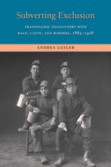 Subverting Exclusion : Transpacific Encounters with Race, Caste, and Borders, 1885-1928, Paperback / softback Book
