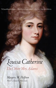 Louisa Catherine : The Other Mrs. Adams, Paperback / softback Book