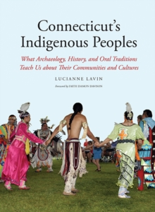 Connecticut's Indigenous Peoples : What Archaeology, History, and Oral Traditions Teach Us About Their Communities and Cultures, Paperback / softback Book
