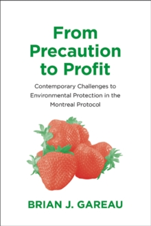 From Precaution to Profit : Contemporary Challenges to Environmental Protection in the Montreal Protocol, Paperback / softback Book