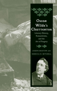 Oscar Wilde's Chatterton : Literary History, Romanticism, and the Art of Forgery, PDF eBook