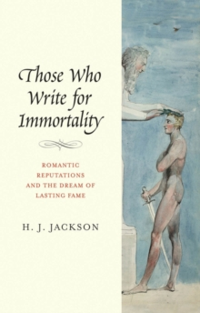 Those Who Write for Immortality : Romantic Reputations and the Dream of Lasting Fame, EPUB eBook