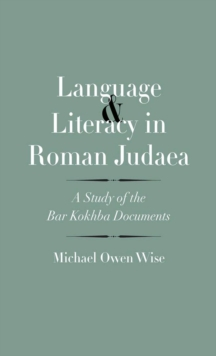 Language and Literacy in Roman Judaea : A Study of the Bar Kokhba Documents, PDF eBook