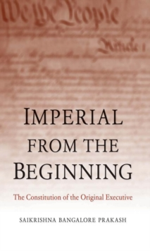 Imperial from the Beginning : The Constitution of the Original Executive, EPUB eBook