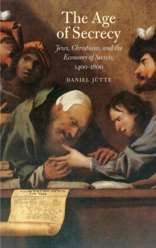 The Age of Secrecy : Jews, Christians, and the Economy of Secrets, 1400-1800, EPUB eBook