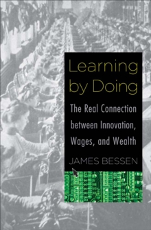 Learning by Doing : The Real Connection between Innovation, Wages, and Wealth, EPUB eBook