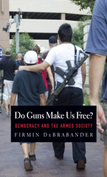 Do Guns Make Us Free? : Democracy and the Armed Society, EPUB eBook