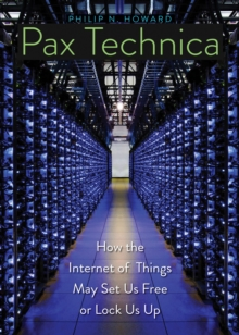 Pax Technica : How the Internet of Things May Set Us Free or Lock Us Up, EPUB eBook