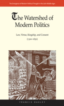 The Watershed of Modern Politics : Law, Virtue, Kingship, and Consent (1300–1650), EPUB eBook