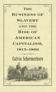 The Business of Slavery and the Rise of American Capitalism, 1815–1860, EPUB eBook