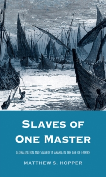 Slaves of One Master : Globalization and Slavery in Arabia in the Age of Empire, EPUB eBook