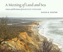 A Meeting of Land and Sea : Nature and the Future of Martha's Vineyard, Hardback Book