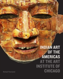 Indian Art of the Americas at the Art Institute of Chicago, Hardback Book