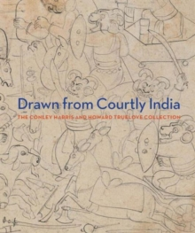 Drawn from Courtly India : The Conley Harris and Howard Truelove Collection, Hardback Book
