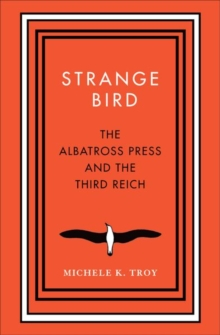 Strange Bird : The Albatross Press and the Third Reich, Hardback Book