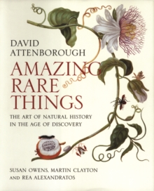 Amazing Rare Things : The Art of Natural History in the Age of Discovery, Paperback Book