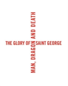 The Glory of Saint George : Man, Dragon, and Death, Hardback Book