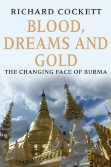 Blood, Dreams and Gold : The Changing Face of Burma, EPUB eBook