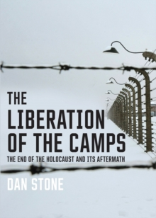The Liberation of the Camps : The End of the Holocaust and Its Aftermath, EPUB eBook
