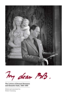 My Dear BB . . . : The Letters of Bernard Berenson and Kenneth Clark, 1925–1959, EPUB eBook