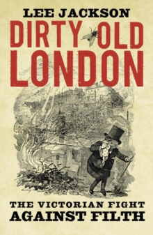 Dirty Old London : The Victorian Fight Against Filth, Paperback Book