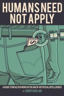 Humans Need Not Apply : A Guide to Wealth and Work in the Age of Artificial Intelligence, EPUB eBook