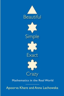 Beautiful, Simple, Exact, Crazy : Mathematics in the Real World, EPUB eBook