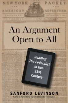 "An Argument Open to All : Reading ""The Federalist"" in the 21st Century, PDF eBook"