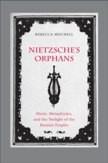 Nietzsche's Orphans : Music, Metaphysics, and the Twilight of the Russian Empire, PDF eBook