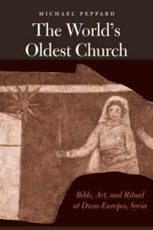 The World's Oldest Church : Bible, Art, and Ritual at Dura-Europos, Syria, PDF eBook