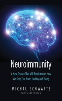 Neuroimmunity : A New Science That Will Revolutionize How We Keep Our Brains Healthy and Young, EPUB eBook