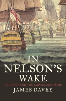 In Nelson's Wake : The Navy and the Napoleonic Wars, EPUB eBook