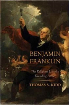 Benjamin Franklin : The Religious Life of a Founding Father, Hardback Book