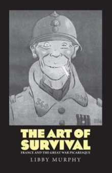 The Art of Survival : France and the Great War Picaresque, Hardback Book