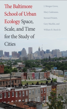 The Baltimore School of Urban Ecology : Space, Scale, and Time for the Study of Cities, EPUB eBook