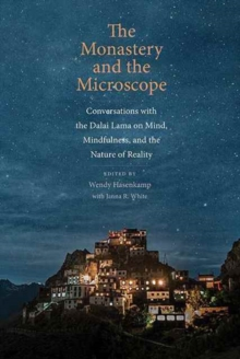 The Monastery and the Microscope : Conversations with the Dalai Lama on Mind, Mindfulness, and the Nature of Reality, Hardback Book