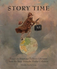 Story Time : Essays on the Betsy Beinecke Shirley Collection of American Children's Literature, Paperback / softback Book
