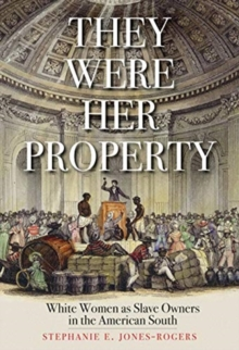 They Were Her Property : White Women as Slave Owners in the American South, Hardback Book