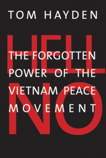 Hell No : The Forgotten Power of the Vietnam Peace Movement, Hardback Book