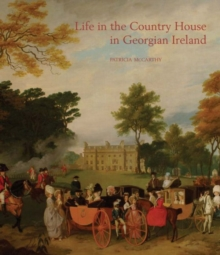 Life in the Country House in Georgian Ireland, Hardback Book