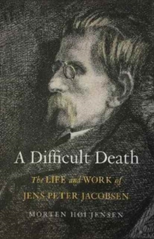 A Difficult Death : The Life and Work of Jens Peter Jacobsen, Hardback Book