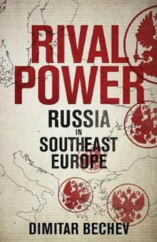 Rival Power : Russia in Southeast Europe, Hardback Book