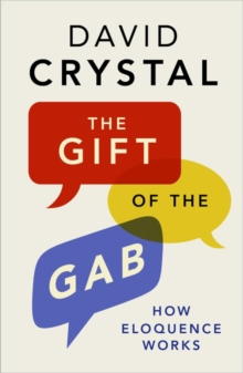 The Gift of the Gab : How Eloquence Works, EPUB eBook