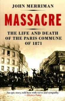 Massacre : The Life and Death of the Paris Commune of 1871, Paperback / softback Book