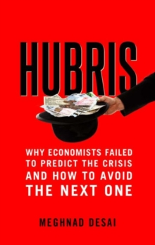 Hubris : Why Economists Failed to Predict the Crisis and How to Avoid the Next One, Paperback Book