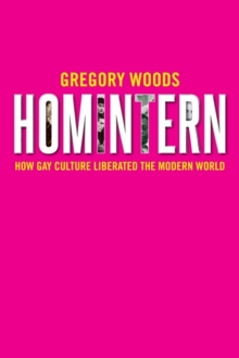 Homintern : How Gay Culture Liberated the Modern World, EPUB eBook