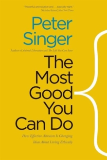 The Most Good You Can Do : How Effective Altruism Is Changing Ideas About Living Ethically, Paperback Book