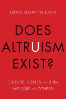 Does Altruism Exist? : Culture, Genes, and the Welfare of Others, Paperback / softback Book