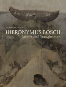 Hieronymus Bosch, Painter and Draughtsman : Technical Studies, Hardback Book